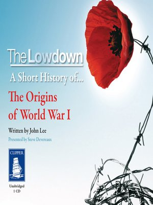 cover image of The Lowdown--A Short History of the Origins of World War I