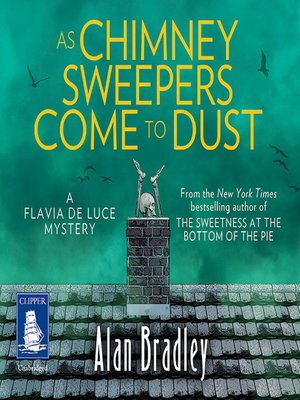 cover image of As Chimney Sweepers Come to Dust--Flavia de Luce, Book 7