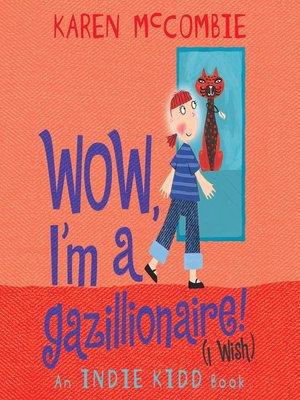 cover image of Wow, I'm a Gazillionaire! (I Wish)