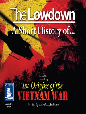 cover image of The Lowdown--A Short History of the Origins of the Vietnam War