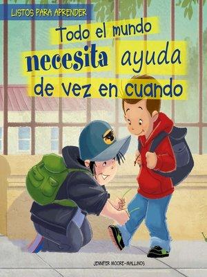 cover image of Todo el mundo necesita ayuda de vez en cuando (Everybody Needs Help Sometimes)