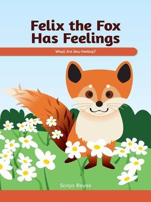 cover image of Felix the Fox Has Feelings