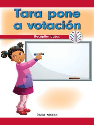 cover image of Tara pone a votación: Recopilar datos (Tara Takes a Vote: Gathering Data)