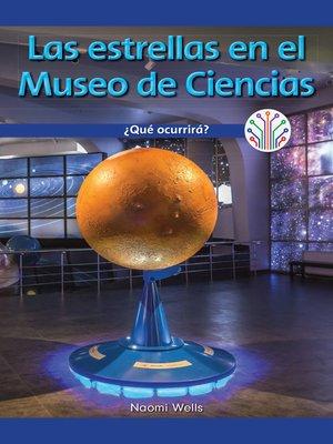 cover image of Las estrellas en el Museo de Ciencias: ¿Qué ocurrirá? (Stars at the Science Museum: What Will Happen?)