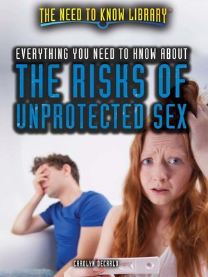 cover image of Everything You Need to Know About the Risks of Unprotected Sex