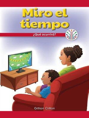 cover image of Miro el tiempo: ¿Qué ocurrirá? (I Watch the Weather: What Will Happen?)
