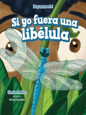 cover image of Si yo fuera una libélula (If I Were a Dragonfly)