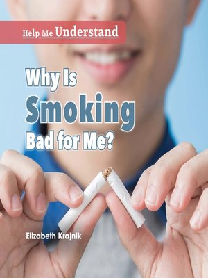 cover image of Why Is Smoking Bad for Me?