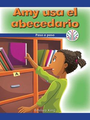 cover image of Amy usa el abecedario: Paso a paso (Amy Uses the Alphabet: Step by Step)