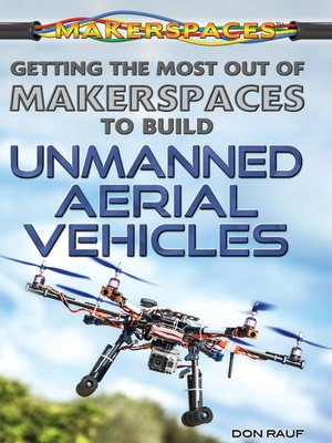 cover image of Getting the Most Out of Makerspaces to Build Unmanned Aerial Vehicles