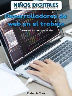 cover image of Desarrolladores de web en el trabajo: Carreras en computación (Web Developers at Work: Careers in Computers)