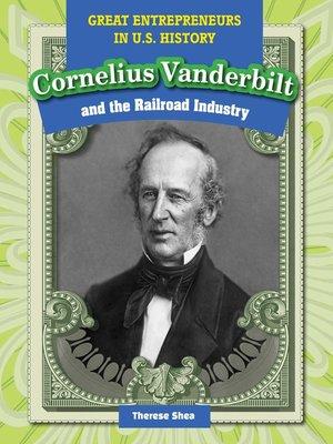 cover image of Cornelius Vanderbilt and the Railroad Industry