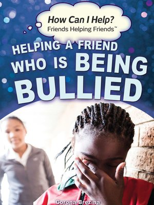 cover image of Helping a Friend Who Is Being Bullied