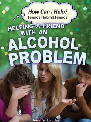 cover image of Helping a Friend with an Alcohol Problem