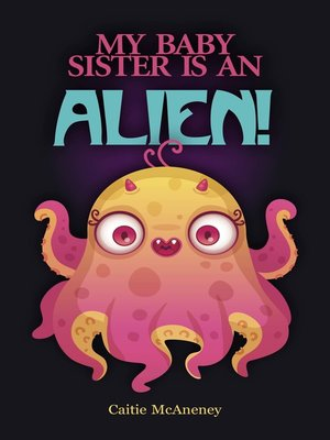 cover image of My Baby Sister Is an Alien!