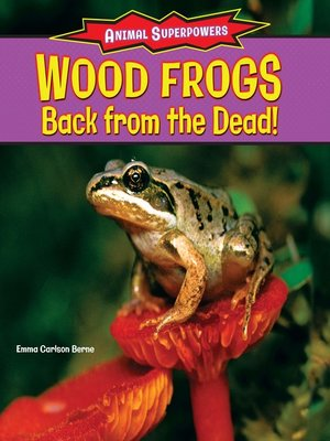 cover image of Wood Frogs: Back from the Dead!