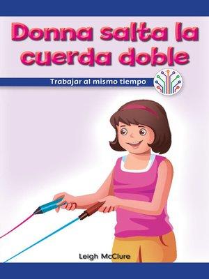 cover image of Donna salta la cuerda doble: Trabajar al mismo tiempo (Donna Plays Double Dutch: Working at the Same Time)