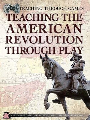 cover image of Teaching the American Revolution Through Play