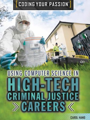 cover image of Using Computer Science in High-Tech Criminal Justice Careers and Business