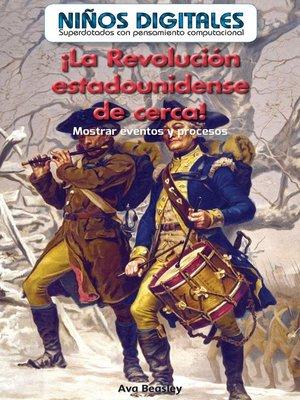 cover image of ¡La Revolución estadounidense de cerca!