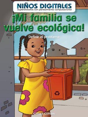cover image of ¡Mi familia se vuelve ecológica!