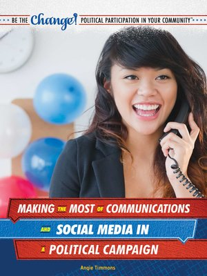 cover image of Making the Most of Communications and Social Media in a Political Campaign