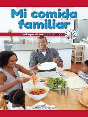 cover image of Mi comida familiar: Trabajar al mismo tiempo (My Family Meal: Working at the Same Time)