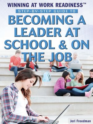 cover image of Step-by-Step Guide to Becoming a Leader at School & on the Job