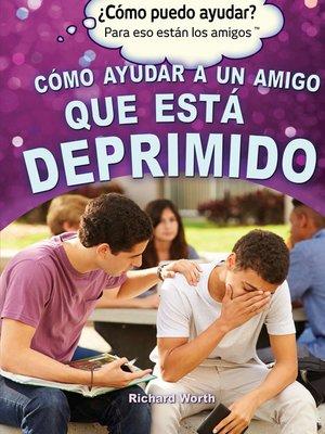 cover image of Cómo ayudar a un amigo que está deprimido (Helping a Friend Who Is Depressed)