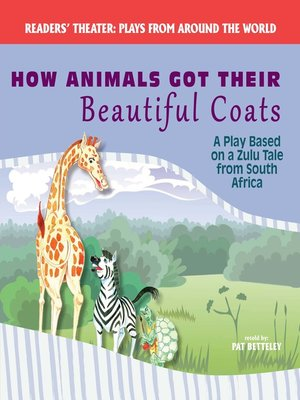 cover image of How Animals Got Their Beautiful Coats: A Play Based on a Zulu Tale from South Africa