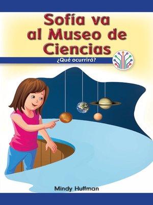cover image of Sofía va al Museo de Ciencias: ¿Qué ocurrirá? (Sofia Goes to the Science Museum: What Will Happen?)