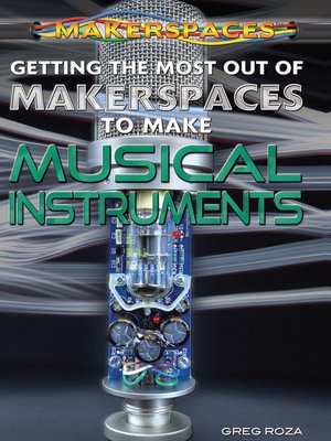 cover image of Getting the Most Out of Makerspaces to Make Musical Instruments