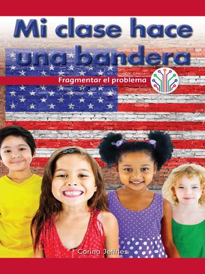 cover image of Mi clase hace una bandera: Fragmentar el problema (My Class Makes a Flag: Breaking Down the Problem)