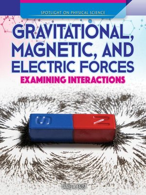 cover image of Gravitational, Magnetic, and Electric Forces: Examining Interactions