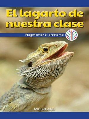 cover image of El lagarto de nuestra clase: Fragmentar el problema (Our Class Lizard: Breaking Down the Problem)