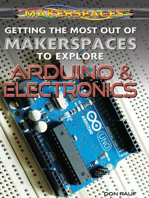 cover image of Getting the Most Out of Makerspaces to Explore Arduino & Electronics