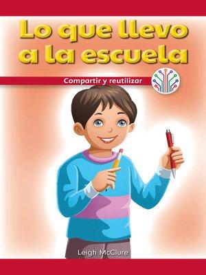 cover image of Lo que llevo a la escuela: Compartir y reutilizar (My School Supplies: Sharing and Reusing)