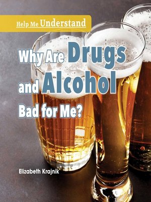 cover image of Why Are Drugs and Alcohol Bad for Me?
