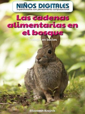 cover image of Las cadenas alimentarias en el bosque