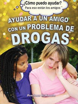 cover image of Ayudar a un amigo con un problema de drogas (Helping a Friend With a Drug Problem)