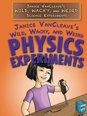 cover image of Janice VanCleave's Wild, Wacky, and Weird Physics Experiments
