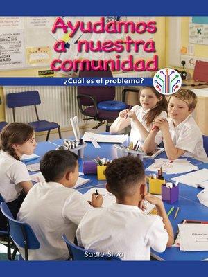 cover image of Ayudamos a nuestra comunidad: ¿Cuál es el problema? (We Help Our Community: What's the Problem?)
