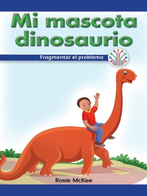 cover image of Mi mascota dinosaurio: Fragmentar el problema (My Pet Dinosaur: Breaking Down the Problem)