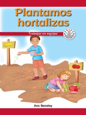 cover image of Plantamos hortalizas: Trabajar en equipo (We Plant Vegetables: Working as a Team)