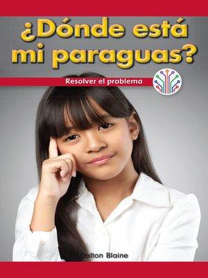 cover image of ¿Dónde está mi paraguas?: Resolver el problema (Where Is My Umbrella?: Fixing a Problem)
