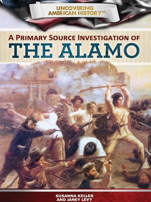 cover image of A Primary Source Investigation of the Alamo
