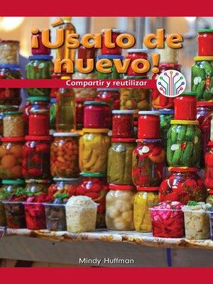 cover image of ¡Úsalo de nuevo!: Compartir y reutilizar (Use It Again!: Sharing and Reusing)