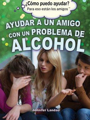 cover image of Ayudar a un amigo con un problema de alcohol (Helping a Friend With an Alcohol Problem)