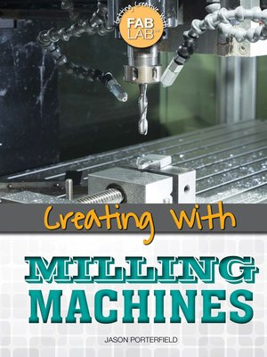 cover image of Creating with Milling Machines