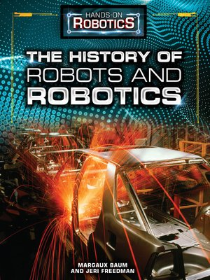 cover image of The History of Robots and Robotics